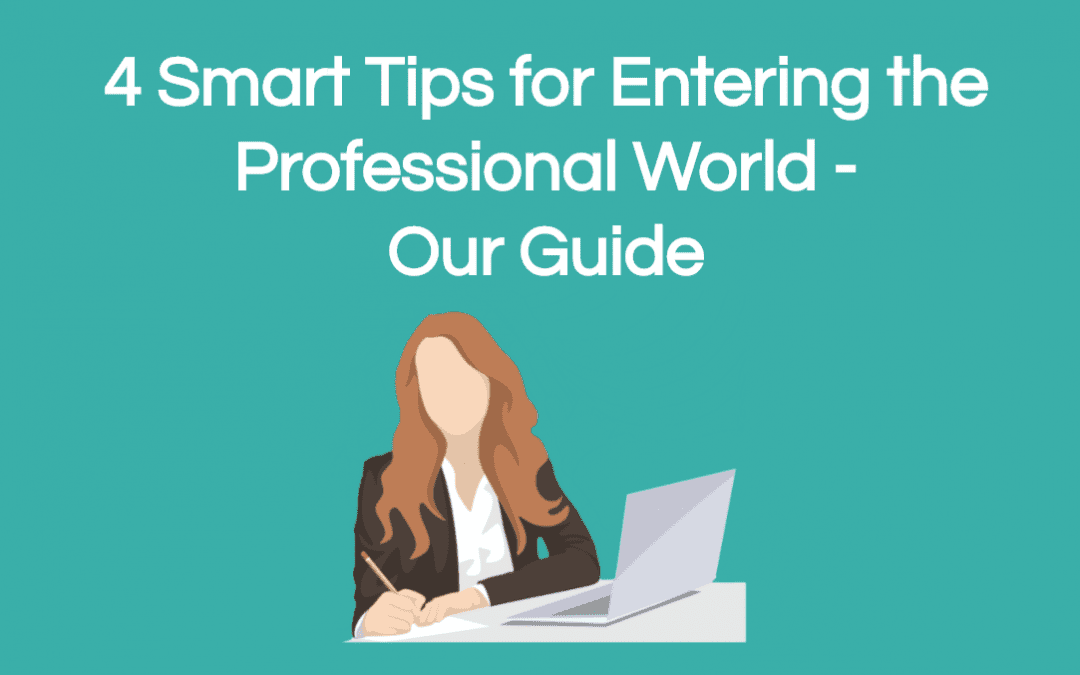 4 Smart Tips for Entering the Professional World – Our Guide
